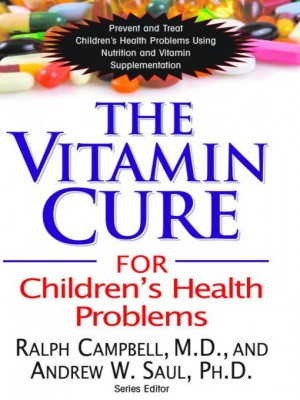 The Vitamin Cure for Children's Health Problems: Prevent and Treat Children's Health Problems Using Nutrition and Vitamin Supplementation Paperback